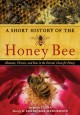 Go to record A short history of the honey bee : humans, flowers, and be...