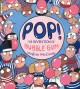 Go to record Pop! : the invention of bubble gum