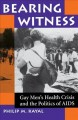 Go to record Bearing witness : Gay Men's Health Crisis and the politics...