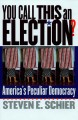 Go to record You call this an election? : America's peculiar democracy