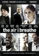 Go to record The air I breathe [videorecording]