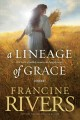 Go to record A lineage of grace : five stories of unlikely women who ch...